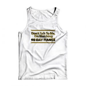 90 Day Fiance Tank Top