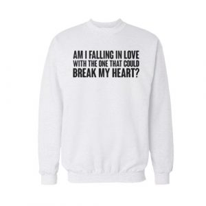 Am I Falling With The One That Could Sweatshirt