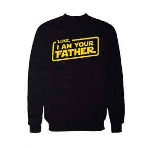 I Am Your Father Sweatshirt For Unisex