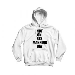 Not On Rex Manning Day Hoodie