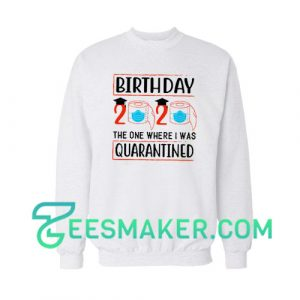 Birthday 2020 Quarantine Sweatshirt Pandemic Day Size S - 3XL