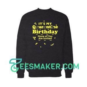 It's My Quarantine Birthday Sweatshirt