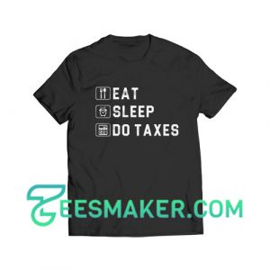 Eat Sleep Taxes T-Shirt Accounting Officer Size S - 3XL