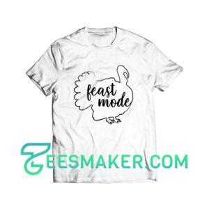 Feast Mode Turkey T-Shirt Thanksgiving Size S - 3XL