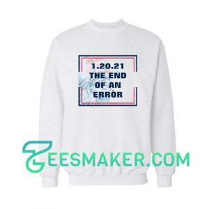 12021 The End of an Error Sweatshirt For Unisex