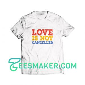 Love-Is-Not-Cancelled-T-Shirt