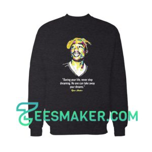 Quote Tupac Shakur Sweatshirt