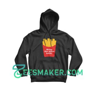 Bring The Pizza Back Hoodie